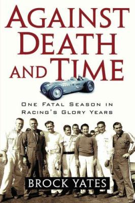 Against Death and Time: One Fatal Season in Racing's Glory Years 9781560257707