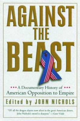 Against the Beast: A Documentary History of American Opposition to Empire 9781560255130