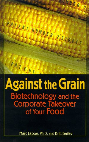 Against the Grain: Biotechnology and the Corporate Takeover of Your Food 9781567511505