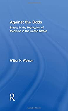Against the Odds: Blacks in the Profession of Medicine in the United States 9781560003762