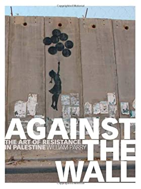 Against the Wall: The Art of Resistance in Palestine 9781569767047