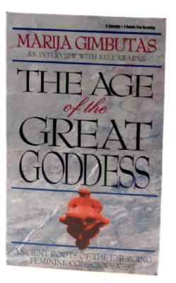 Age of the Great Goddess: Ancient Roots of the Emerging Feminine Consciousness