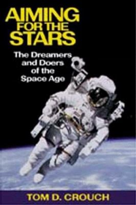Aiming for the Stars: The Dreamers and Doers of the Space Age 9781560983866