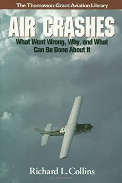Air Crashes: What Went Wrong, Why, and What Can Be Done about It 9781565660069