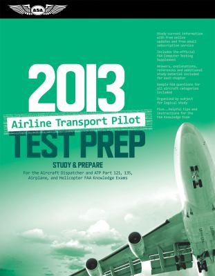 Airline Transport Pilot Test Prep 2013: Study & Prepare for the Aircraft Dispatcher and Atp Part 121, 135, Airplane and Helicopter FAA Knowledge Exams 9781560279198