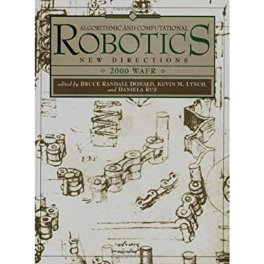 Algorithmic and Computational Robotics: New Directions: The Fourth Workshop on the Algorithmic Foundations of Robotics 9781568811253