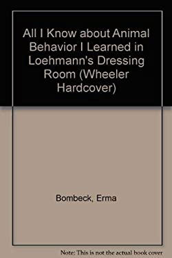 All I Know about Animal Behavior I Learned in Loehmann's Dressing Room 9781568952857