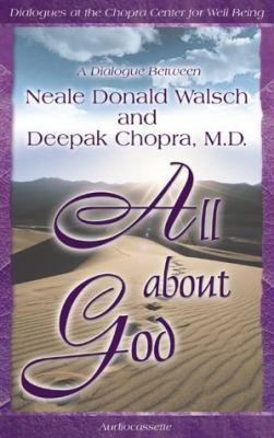 All about God: A Dialogue Between Neale Donald Walsch and Deepak Chopra, M.D. 9781561707355