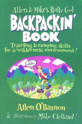Allen & Mike's Really Cool Backpackin' Book: Traveling & Camping Skills for a Wilderness Environment 9781560449126