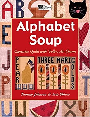 Alphabet Soup: Expressive Quilts with Folk-Art Charm 9781564776211