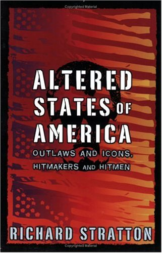 Altered States of America: Outlaws and Icons, Hitmakers and Hitmen 9781560257776