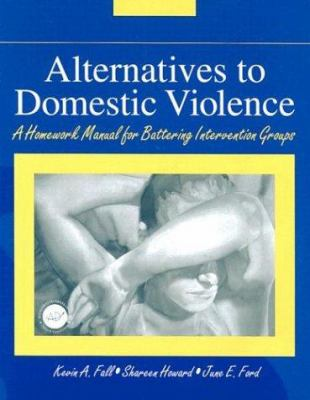Alternatives to Domestic Violence: A Homework Manual for Battering Intervention Groups 9781560327431