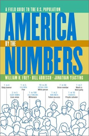 America by the Numbers: A Field Guide to the U.S. Population (First) 9781565846418