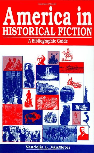 America in Historical Fiction: A Bibliographic Guide 9781563084966