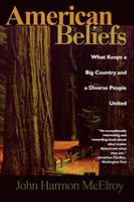American Beliefs: What Keeps a Big Country and a Diverse People United 9781566633147