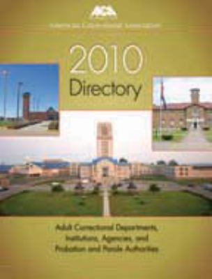 American Correctional Association Directory: Adult and Juvenile Correctional Departments, Institutions, Agencies, and Probation and Parole Authorities 9781569913161