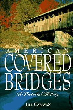 American Covered Bridges: A Pictorial History 9781561384723