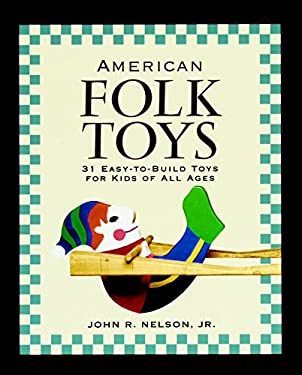 American Folk Toys: Easy-To-Build Toys for Kids of All Ages 9781561582211