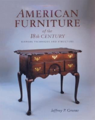 American Furniture of the 18th Century: History, Technique, and Structure 9781561581047