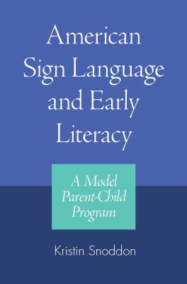 American Sign Language and Early Literacy: A Model Parent-Child Program 9781563685279