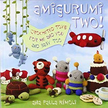 Amigurumi Two!: Crocheted Toys for Me, You, and Baby, Too 9781564779229