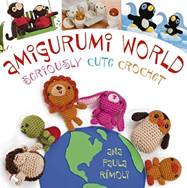 Amigurumi World: Seriously Cute Crochet 9781564778475