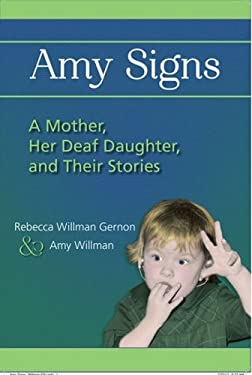 Amy Signs: A Mother, Her Deaf Daughter and Their Stories 9781563685378