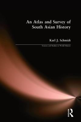 An Atlas and Survey of South Asian History 9781563243332