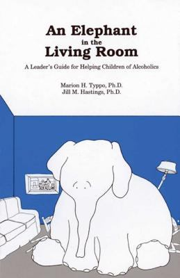 An Elephant in the Living Room Leader's Guide: A Leader's Guide for Helping Children of Alcoholics 9781568380346
