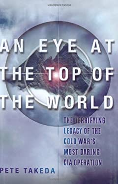 An Eye at the Top of the World: The Terrifying Legacy of the Cold War's Most Daring C.I.A. Operation 9781560258452