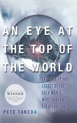 An Eye at the Top of the World: The Terrifying Legacy of the Cold War's Most Daring CIA Operation 9781568583587