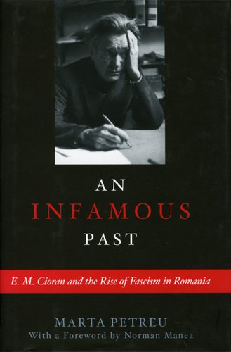 An Infamous Past: E.M. Cioran and the Rise of Fascism in Romania 9781566636070