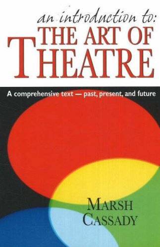 An Introduction To: The Art of Theatre: A Comprehensive Text -- Past, Present and Future 9781566081177
