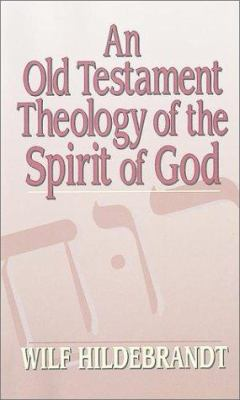 An Old Testament Theology of the Spirit of God 9781565630512