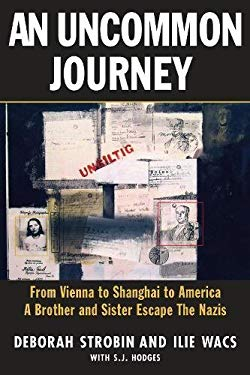 An Uncommon Journey: From Vienna to Shanghai to America: A Brother and Sister Escape to Freedom During World War II 9781569804520