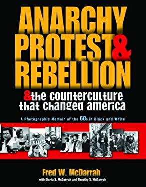 Anarchy, Protest & Rebellion: And the Counterculture That Changed America 9781560255420