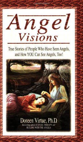 Angel Visions: True Stories of People Who Have Seen Angels, and How You Can See Angels, Too! 9781561707126