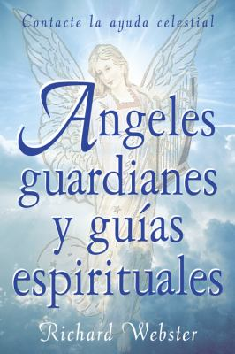 Angeles Guardianes y Guias Espirituales: Contacte su Ayuda Invisible = Spirit Guides and Angel Guardians 9781567187861