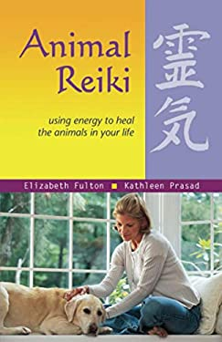 Animal Reiki: Using Energy to Heal the Animals in Your Life 9781569755280