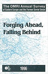 Annual Survey of Eastern Europe and the Former Soviet Union: Forging Ahead, Falling Behind - Open Media Research Institute / Rutland, Peter / Brown, J. F.