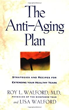 Anti-Aging Plan: Strategies and Recipes for Extending Your Healthy Years 9781568580494