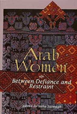 Arab Women: Between Defiance and Restraint 9781566561990
