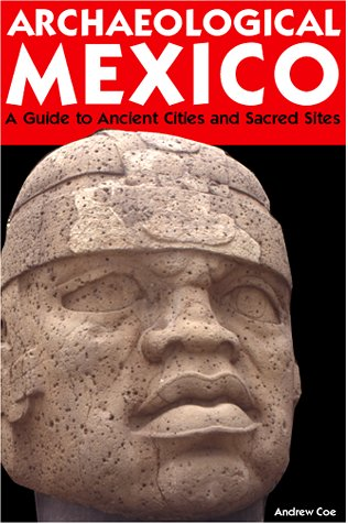Archaeological Mexico: A Traveler's Guide to Ancient Cities and Sacred Sites 9781566913218
