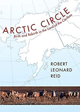 Arctic Circle: Birth and Rebirth in the Land of the Caribou 9781567923506