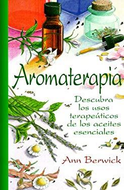 Aromaterapia: Descubra Los Usos Terapeaticos de Los Aceites Esenciales