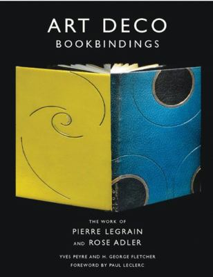 Art Deco Bookbindings: The Work of Pierre Legrain and Rose Adler 9781568984629