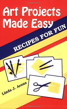 Art Projects Made Easy: Recipes for Fun 9781563083426