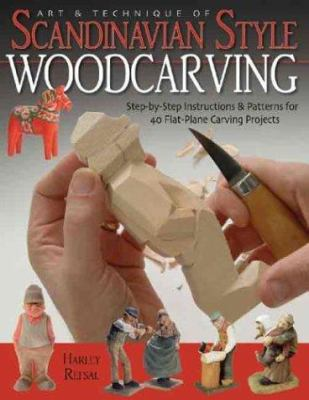 Art & Technique of Scandinavian Style Woodcarving: Step-By-Step Instructions & Patterns for 40 Flat-Plane Carving Projects 9781565232303