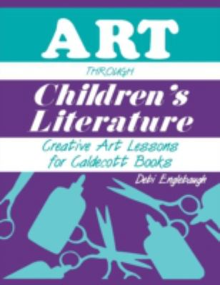 Art Through Children's Literature: Creative Art Lessons for Caldecott Books 9781563081545