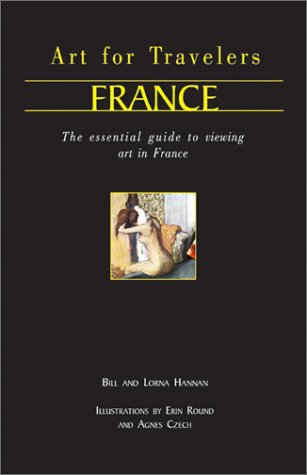 Art for Travellers France: The Essential Guide to Viewing Art in France 9781566565097
